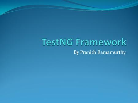 By Pranith Ramamurthy. Introduction testing framework-unit testing, integration testing. JDK 5 Annotations. Support for data-driven testing Dependent.