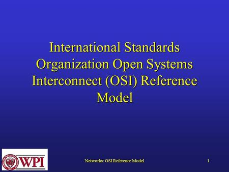 Networks: OSI Reference Model1 International Standards Organization Open Systems Interconnect (OSI) Reference Model.