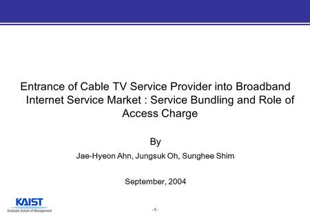 -1- Entrance of Cable TV Service Provider into Broadband Internet Service Market : Service Bundling and Role of Access Charge By Jae-Hyeon Ahn, Jungsuk.