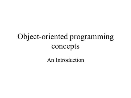 Object-oriented programming concepts An Introduction.