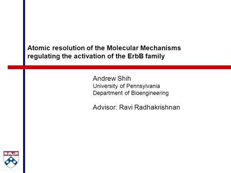 Atomic resolution of the Molecular Mechanisms regulating the activation of the ErbB family Andrew Shih University of Pennsylvania Department of Bioengineering.