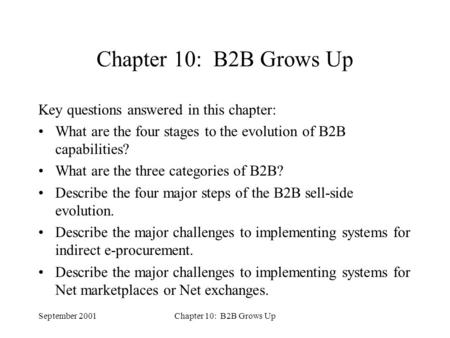 September 2001Chapter 10: B2B Grows Up Key questions answered in this chapter: What are the four stages to the evolution of B2B capabilities? What are.