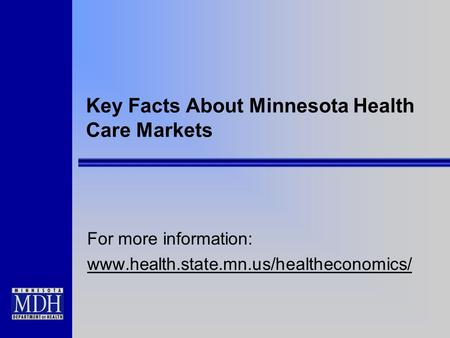 Key Facts About Minnesota Health Care Markets For more information: www.health.state.mn.us/healtheconomics/