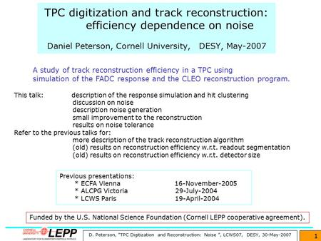 "D. Peterson, ""TPC Digitization and Reconstruction: Noise "", LCWS07, DESY, 30-May-2007 1 TPC digitization and track reconstruction: efficiency dependence."