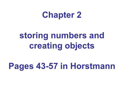 Chapter 2 storing numbers and creating objects Pages 43-57 in Horstmann.
