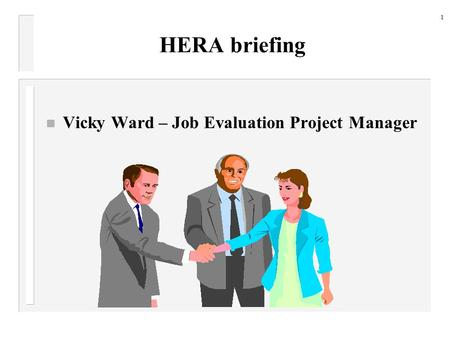 HERA briefing n Vicky Ward – Job Evaluation Project Manager 1.