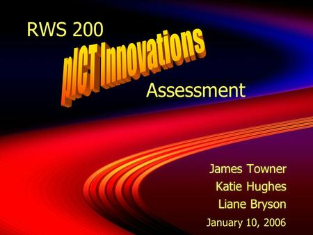 RWS 200 Assessment James Towner Katie Hughes Liane Bryson James Towner Katie Hughes Liane Bryson January 10, 2006.