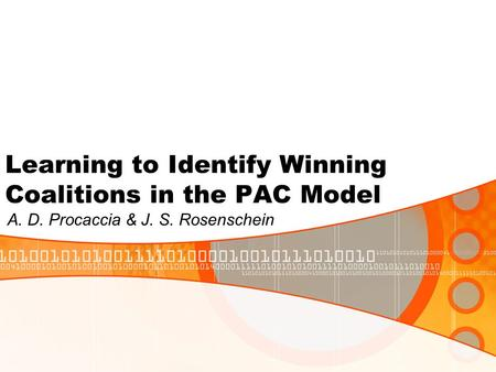 Learning to Identify Winning Coalitions in the PAC Model A. D. Procaccia & J. S. Rosenschein.