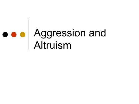 Aggression and Altruism. Aggression Hostile aggression - behavior intended to harm another, either physically or psychologically, and motivated by feelings.