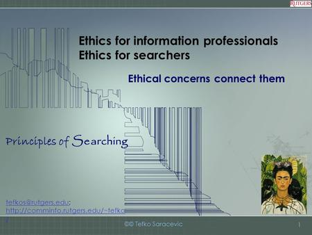 Principles of Searching ©© Tefko Saracevic 1 Ethics for information professionals Ethics for searchers Ethical concerns connect them