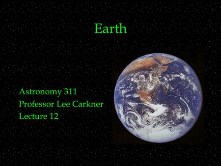 Earth Astronomy 311 Professor Lee Carkner Lecture 12.