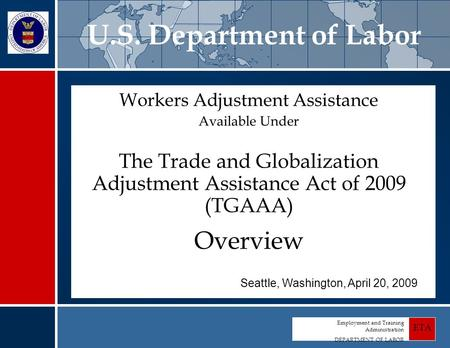Employment and Training Administration DEPARTMENT OF LABOR ETA Workers Adjustment Assistance Available Under The Trade and Globalization Adjustment Assistance.
