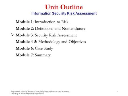 Sanjay Goel, School of Business/Center for Information Forensics and Assurance University at Albany Proprietary Information 1 Unit Outline Information.