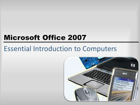 Microsoft Office 2007 Essential Introduction to Computers.