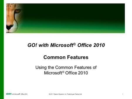 With Microsoft ® Office 2010© 2011 Pearson Education, Inc. Publishing as Prentice Hall1 GO! with Microsoft ® Office 2010 Common Features Using the Common.