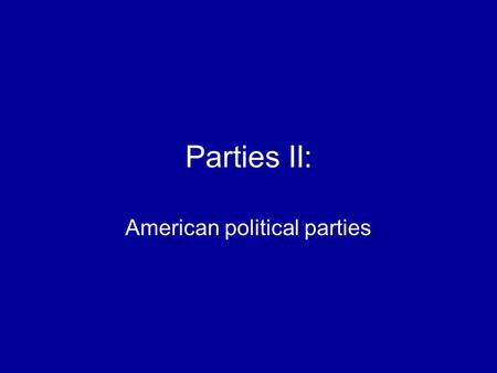 Parties II: American political parties. Are American political parties strong or weak? Depends on how you look at party PIG PIE PAO Parties in government.