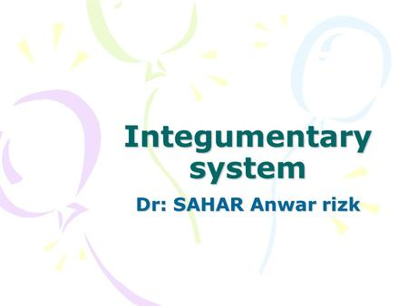 Integumentary system Dr: SAHAR Anwar rizk. Anatomy and physiology : 1.Dermis: consists largely of fibroblasts 2.Sebaceous gland: are active at birth due.