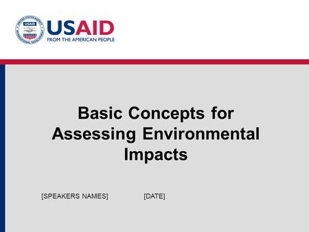 Basic Concepts for Assessing Environmental Impacts [DATE][SPEAKERS NAMES]