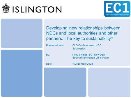 Developing new relationships between NDCs and local authorities and other partners: The key to sustainability? Presentation to: CLG Conference on NDC Succession.