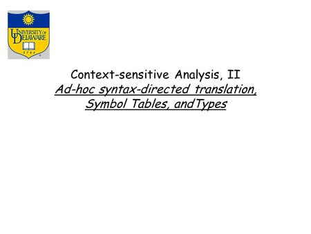 Context-sensitive Analysis, II Ad-hoc syntax-directed translation, Symbol Tables, andTypes.