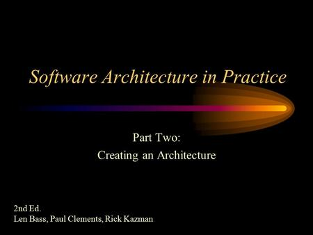 Software Architecture in Practice Part Two: Creating an Architecture 2nd Ed. Len Bass, Paul Clements, Rick Kazman.