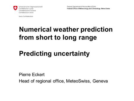 Federal Department of Home Affairs FDHA Federal Office of Meteorology and Climatology MeteoSwiss Numerical weather prediction from short to long range.