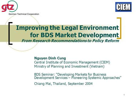 1 Improving the Legal Environment for BDS Market Development From Research Recommendations to Policy Reform Nguyen Dinh Cung Central Institute of Economic.