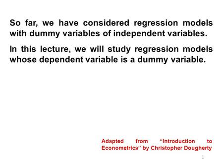So far, we have considered regression models with dummy variables of independent variables. In this lecture, we will study regression models whose dependent.
