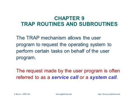 S. Barua – CPSC 240  CHAPTER 9 TRAP ROUTINES AND SUBROUTINES The TRAP mechanism allows the user program.