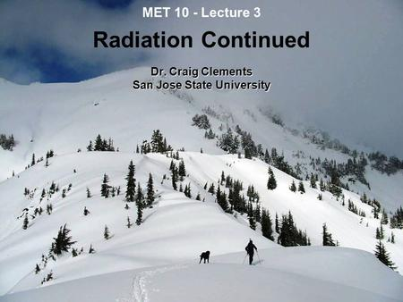 MET 10 - Lecture 3 Radiation Continued Dr. Craig Clements San Jose State University.