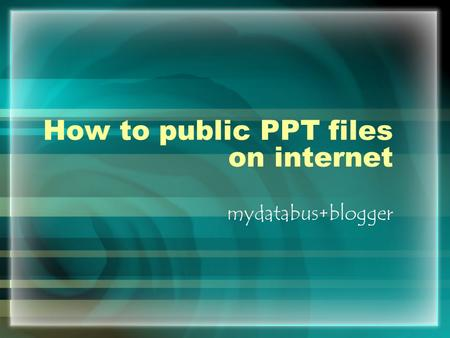 How to public PPT files on internet mydatabus+blogger.