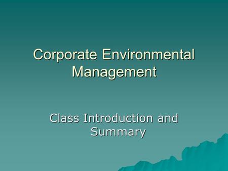 Corporate Environmental Management Class Introduction and Summary.