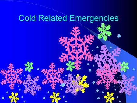 Cold Related Emergencies. Factors That Promote Susceptibility To Cold Unfit (conflicting) >50 years and small children Alcohol and caffeine consumption.