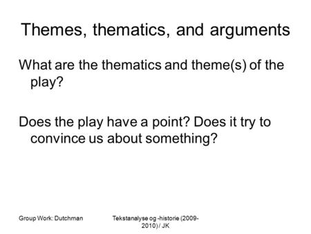Group Work: DutchmanTekstanalyse og -historie (2009- 2010) / JK Themes, thematics, and arguments What are the thematics and theme(s) of the play? Does.