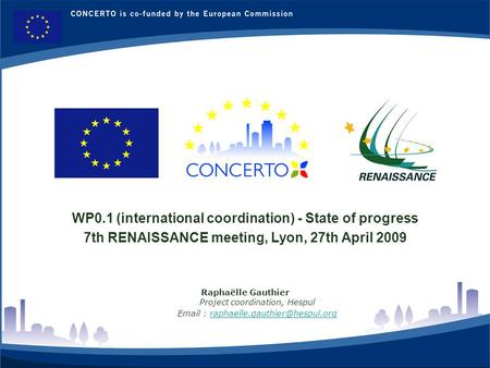 RENAISSANCE : a CONCERTO project financed by the European Commission on the six framework programme RENAISSANCE - LYON - FRANCE 1 WP0.1 (international.