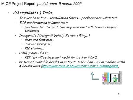 1 MICE Project Report, paul drumm, 9 march 2005 CM Highlights & Tasks… –Tracker base line – scintillating fibres – performance validated –TOF performance.