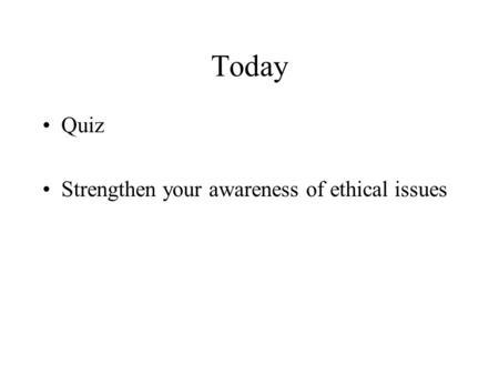 Today Quiz Strengthen your awareness of ethical issues.