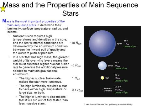 Mass and the Properties of Main Sequence Stars M ass is the most important properties of the main-sequence stars. It determine their luminosity, surface.