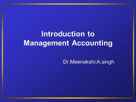 Introduction to Management Accounting Dr.Meenakshi.A.singh.