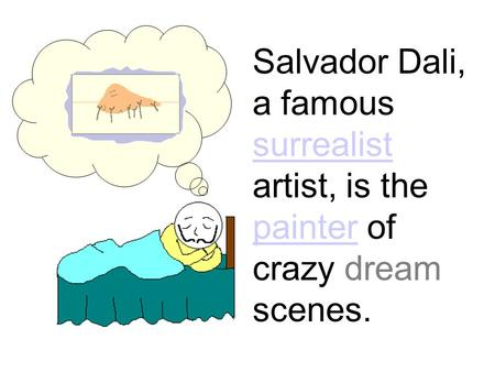 Salvador Dali, a famous surrealist artist, is the painter of crazy dream scenes. surrealist painter.