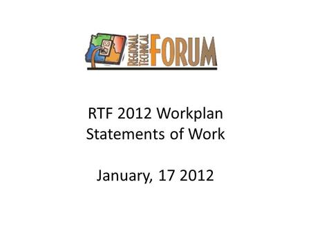 RTF 2012 Workplan Statements of Work January, 17 2012.