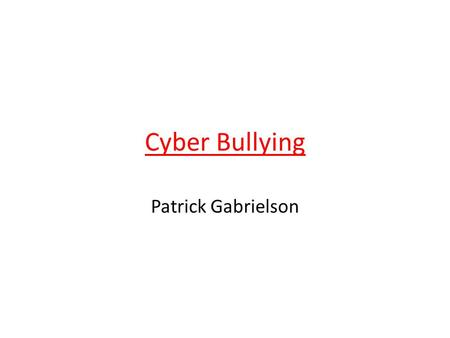 Cyber Bullying Patrick Gabrielson. Cyber Bullying Cyber bullying is Bullying or making fun of others behind the computer. If you are being bullied you.