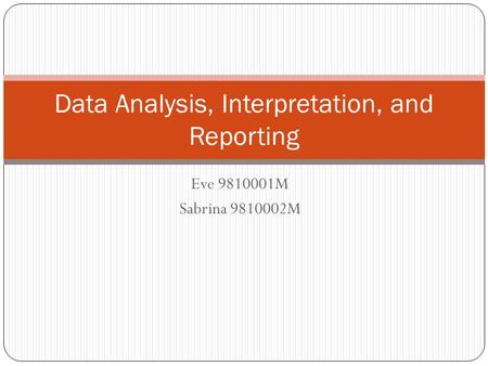 Eve 9810001M Sabrina 9810002M Data Analysis, Interpretation, and Reporting.