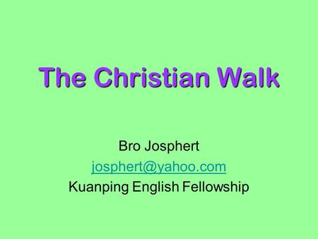 The Christian Walk Bro Josphert Kuanping English Fellowship.