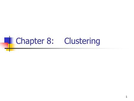 1 Chapter 8: Clustering. 2 Searching for groups Clustering is unsupervised or undirected. Unlike classification, in clustering, no pre- classified data.