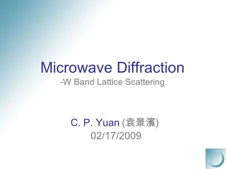 Microwave Diffraction -W Band Lattice Scattering C. P. Yuan ( 袁景濱 ) 02/17/2009.