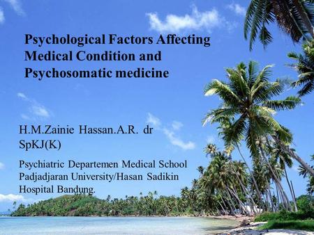 Psychological Factors Affecting Medical Condition and Psychosomatic medicine H.M.Zainie Hassan.A.R. dr SpKJ(K) Psychiatric Departemen Medical School Padjadjaran.