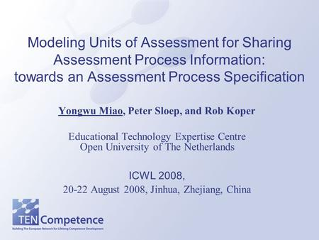 Modeling Units of Assessment for Sharing Assessment Process Information: towards an Assessment Process Specification Yongwu Miao, Peter Sloep, and Rob.