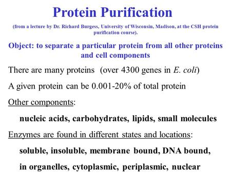Protein Purification (from a lecture by Dr. Richard Burgess, University of Wisconsin, Madison, at the CSH protein purification course). Object: to separate.