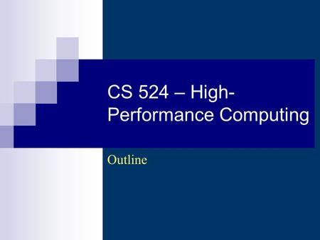 CS 524 – High- Performance Computing Outline. CS 524 - High-Performance Computing (Wi 2003/2004) - Asim LUMS2 Description (1) Introduction to.